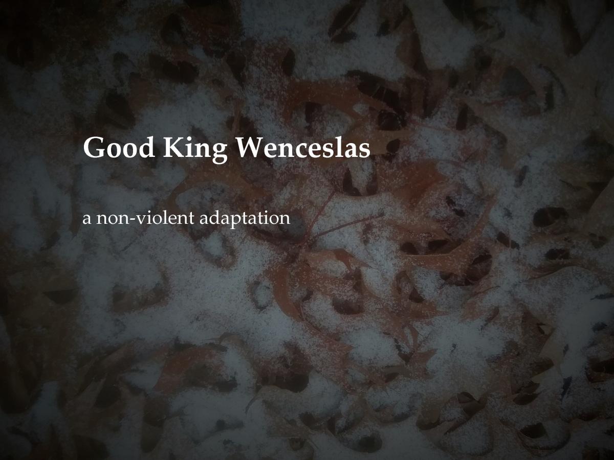 Good King Wenceslas a non-violent adaptation